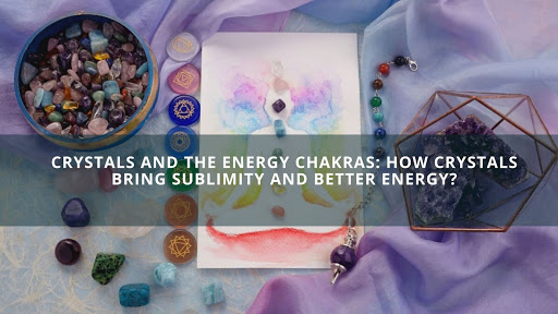 Crystals and the Energy Chakras