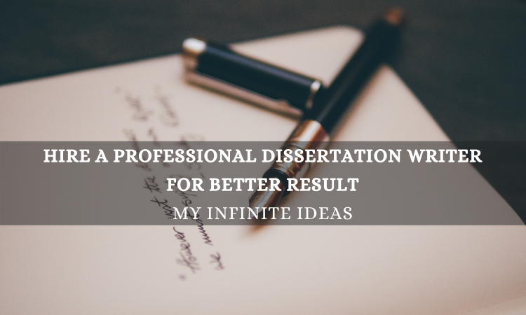 Hire a Professional Dissertation writer for better result