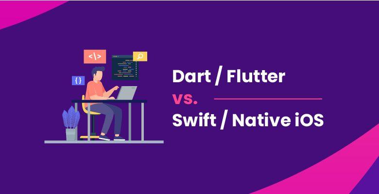Swift vs Flutter: Which is Best for iOS App Development in 2021